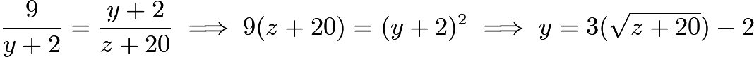 $\frac{9}{y+2}=\frac{y+2}{z+20}\implies 9(z+20)=(y+2)^2\implies y=3(\sqrt{z+20})-2$