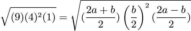 $\sqrt{(9)(4)^2(1)} = \sqrt{(\frac{2a+b}{2})\left(\frac{b}{2}\right)^2(\frac{2a-b}{2})}$