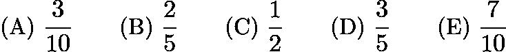 $\text{(A) }\frac {3}{10} \qquad \text{(B) }\frac {2}{5} \qquad \text{(C) }\frac {1}{2} \qquad \text{(D) }\frac {3}{5} \qquad \text{(E) }\frac {7}{10}$