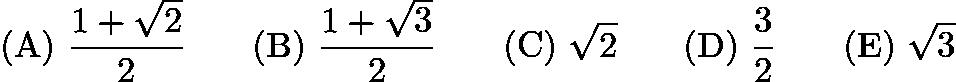 $\mathrm{(A)}\ \frac{1+\sqrt{2}}{2} \qquad\mathrm{(B)}\ \frac{1+\sqrt{3}}2 \qquad\mathrm{(C)}\ \sqrt{2} \qquad\mathrm{(D)}\ \frac 32 \qquad\mathrm{(E)}\ \sqrt{3}$