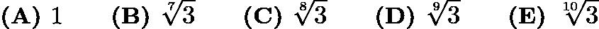$\textbf{(A) }1\qquad \textbf{(B) }\sqrt[7]3\qquad \textbf{(C) }\sqrt[8]3\qquad \textbf{(D) }\sqrt[9]3\qquad \textbf{(E) }\sqrt[10]3\qquad$