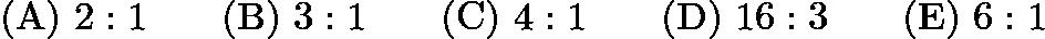 $\mathrm{(A)}\ 2:1 \qquad\mathrm{(B)}\ 3:1 \qquad\mathrm{(C)}\ 4:1 \qquad\mathrm{(D)}\ 16:3 \qquad\mathrm{(E)}\ 6:1$