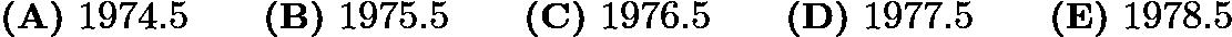 $\textbf{(A)}\ 1974.5\qquad\textbf{(B)}\ 1975.5\qquad\textbf{(C)}\ 1976.5\qquad\textbf{(D)}\ 1977.5\qquad\textbf{(E)}\ 1978.5$
