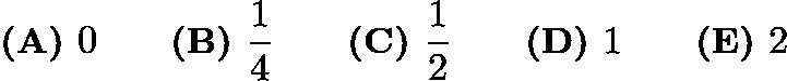 $\textbf{(A) }0 \qquad \textbf{(B) }\frac14 \qquad \textbf{(C) }\frac12 \qquad \textbf{(D) }1 \qquad \textbf{(E) }2$