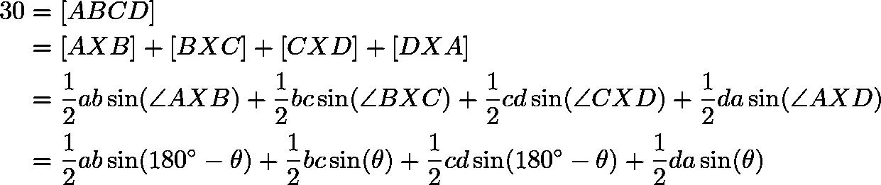 \begin{align*} 30 &=[ABCD] \\ &=[AXB] + [BXC] + [CXD] + [DXA] \\ &=\frac{1}{2} ab \sin (\angle AXB) + \frac{1}{2} bc \sin (\angle BXC) + \frac{1}{2} cd \sin (\angle CXD) + \frac{1}{2} da \sin (\angle AXD) \\ &=\frac{1}{2} ab \sin (180^\circ - \theta) + \frac{1}{2} bc \sin (\theta) + \frac{1}{2} cd \sin (180^\circ - \theta) + \frac{1}{2} da \sin (\theta) \end{align*}