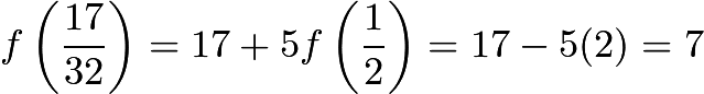 $f\left(\frac{17}{32}\right)=17+5f\left(\frac{1}{2}\right)=17-5(2)=7$