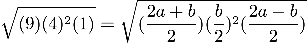 $\sqrt{(9)(4)^2(1)} = \sqrt{(\frac{2a+b}{2})(\frac{b}{2})^2(\frac{2a-b}{2})}$