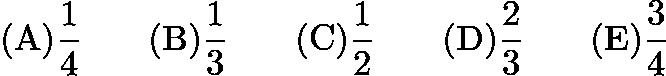$\mathrm{(A)} \frac{1}{4} \qquad \mathrm{(B)} \frac{1}{3} \qquad \mathrm{(C)} \frac{1}{2} \qquad \mathrm{(D)} \frac{2}{3} \qquad \mathrm{(E)} \frac{3}{4}$
