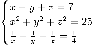 $\begin{cases}x+y+z=7\\x^2+y^2+z^2=25\\\frac{1}{x}+\frac{1}{y}+\frac{1}{z}=\frac{1}{4}\end{cases}$
