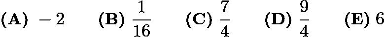 $\textbf{(A)}\; -2 \qquad\textbf{(B)}\; \dfrac{1}{16} \qquad\textbf{(C)}\; \dfrac{7}{4} \qquad\textbf{(D)}\; \dfrac{9}{4} \qquad\textbf{(E)}\; 6$