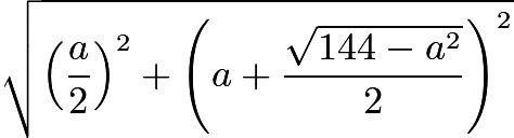 $\sqrt{\left(\frac{a}{2}\right)^2 + \left(a + \frac{\sqrt{144 - a^2}}{2}\right)^2}$