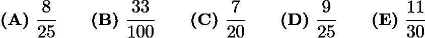 $\textbf{(A)} \ \frac{8}{25} \qquad \textbf{(B)} \ \frac{33}{100} \qquad \textbf{(C)} \ \frac{7}{20} \qquad \textbf{(D)} \ \frac{9}{25} \qquad \textbf{(E)} \ \frac{11}{30}$