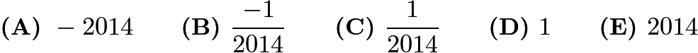 $\textbf{(A) } -2014 \qquad\textbf{(B) } \frac{-1}{2014} \qquad\textbf{(C) } \frac{1}{2014} \qquad\textbf{(D) } 1 \qquad\textbf{(E) } 2014$