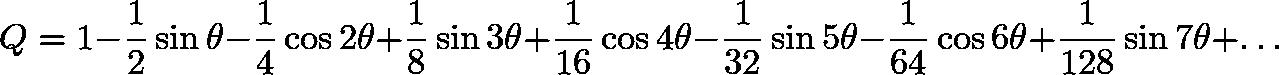 \[Q=1-\dfrac12\sin\theta-\dfrac14\cos2\theta+\dfrac1{8}\sin3\theta+\dfrac1{16}\cos4\theta-\dfrac1{32}\sin5\theta-\dfrac1{64}\cos6\theta+\dfrac1{128}\sin7\theta +\ldots\]