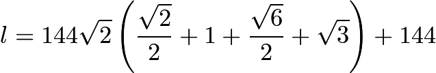 $l = 144\sqrt{2} \left(\frac{\sqrt{2}}{2} + 1 + \frac{\sqrt{6}}{2} + \sqrt{3}\right) + 144$