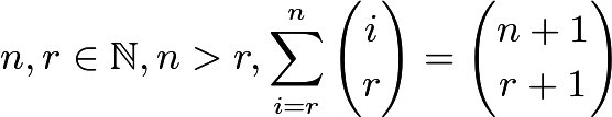 $n,r\in\mathbb{N}, n>r,\sum^n_{i=r}{i\choose r}={n+1\choose r+1}$