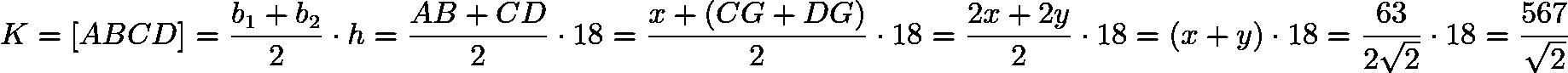 $K = [ABCD] = \frac{b_{1}+b_{2}}{2} \cdot h = \frac{AB+CD}{2} \cdot 18 = \frac{x+(CG+DG)}{2} \cdot 18 = \frac{2x+2y}{2} \cdot 18 = (x+y) \cdot 18 = \frac{63}{2\sqrt{2}} \cdot 18 = \frac{567}{\sqrt{2}}$