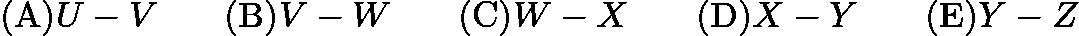 $\mathrm {(A)} U-V \qquad \mathrm {(B)} V-W \qquad \mathrm {(C)} W-X \qquad \mathrm {(D)} X-Y \qquad \mathrm {(E)} Y-Z \qquad$