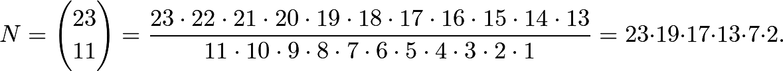 \[N = \binom{23}{11}= \frac{23\cdot22\cdot21\cdot20\cdot19\cdot18\cdot17\cdot16\cdot15\cdot14\cdot13}{11\cdot10\cdot9\cdot8\cdot7\cdot6\cdot5\cdot4\cdot3\cdot2\cdot1}=23\cdot19\cdot17\cdot13\cdot7\cdot2.\]