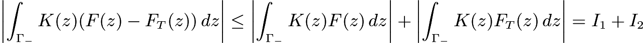 $\left|\int_{\Gamma_-}K(z)(F(z)-F_T(z))\,dz\right|\le \left|\int_{\Gamma_-}K(z)F(z)\,dz\right|+ \left|\int_{\Gamma_-}K(z)F_T(z)\,dz\right|=I_1+I_2$