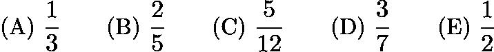 $\text{(A)}\ \frac{1}{3} \qquad \text{(B)}\ \frac{2}{5} \qquad \text{(C)}\ \frac{5}{12} \qquad \text{(D)}\ \frac{3}{7} \qquad \text{(E)}\ \frac{1}{2}$