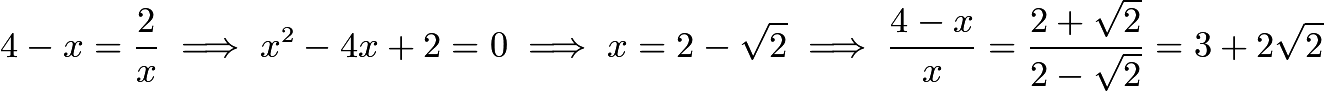 $4-x=\frac{2}{x} \implies x^2-4x+2=0 \implies x=2-\sqrt{2} \implies \frac{4-x}{x}=\frac{2+\sqrt{2}}{2-\sqrt{2}}=3+2\sqrt{2}$