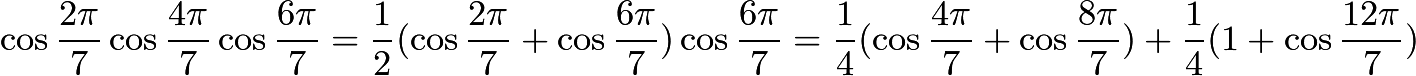 $\cos \frac{2 \pi}{7} \cos \frac{4 \pi}{7} \cos \frac{6 \pi}{7} = \frac{1}{2}(\cos \frac{2 \pi}{7} + \cos \frac{6 \pi}{7}) \cos \frac{6 \pi}{7} = \frac{1}{4}(\cos \frac{4 \pi}{7} + \cos \frac{8 \pi}{7}) + \frac{1}{4}(1 + \cos \frac{12 \pi}{7})$