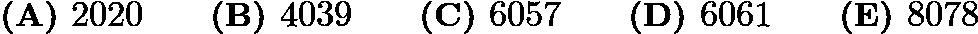 $\textbf{(A) } 2020 \qquad\textbf{(B) } 4039 \qquad\textbf{(C) } 6057 \qquad\textbf{(D) } 6061 \qquad\textbf{(E) } 8078$