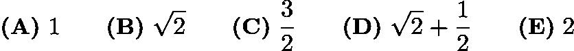 $\textbf{(A)}\ 1\qquad\textbf{(B)}\ \sqrt{2}\qquad\textbf{(C)}\ \frac{3}{2}\qquad\textbf{(D)}\ \sqrt{2}+\frac{1}{2}\qquad\textbf{(E)}\ 2$