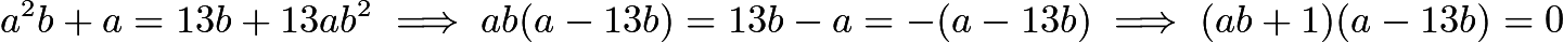 $a^2b+a = 13b + 13ab^2 \implies ab(a-13b)=13b-a = -(a-13b) \implies (ab+1)(a-13b) = 0$