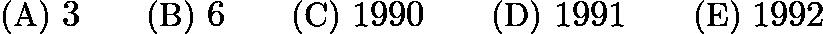 $\text{(A)}\ 3 \qquad \text{(B)}\ 6 \qquad \text{(C)}\ 1990 \qquad \text{(D)}\ 1991 \qquad \text{(E)}\ 1992$
