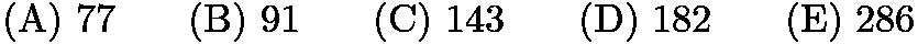 $\mathrm{(A) \ } 77\qquad \mathrm{(B) \ } 91\qquad \mathrm{(C) \ } 143\qquad \mathrm{(D) \ } 182\qquad \mathrm{(E) \ } 286$