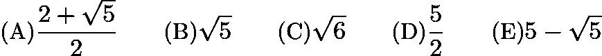 $\text {(A)} \frac {2 + \sqrt5}{2} \qquad \text {(B)} \sqrt 5 \qquad \text {(C)} \sqrt 6 \qquad \text {(D)} \frac52 \qquad \text {(E)}5 - \sqrt5$