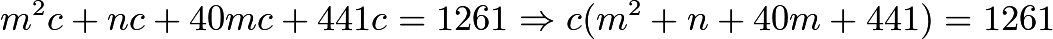 $m^{2}c + nc + 40mc + 441c = 1261 \Rightarrow c(m^{2} + n + 40m + 441) = 1261$