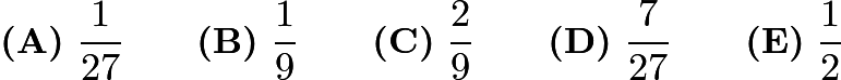 $\textbf{(A)}\ \frac{1}{27}\qquad\textbf{(B)}\ \frac{1}{9}\qquad\textbf{(C)}\ \frac{2}{9}\qquad\textbf{(D)}\ \frac{7}{27}\qquad\textbf{(E)}\ \frac{1}{2}$