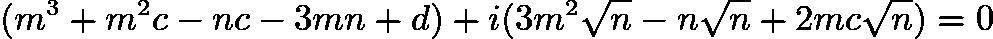 $(m^{3} + m^{2}c - nc - 3mn + d) + i(3m^{2} \sqrt{n} - n\sqrt{n} + 2mc\sqrt{n}) = 0$