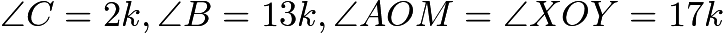 $\angle C = 2k, \angle B = 13k, \angle AOM = \angle XOY = 17k$
