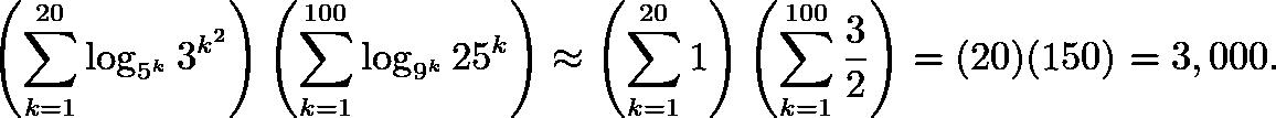 \[\left(\sum_{k=1}^{20} \log_{5^k} 3^{k^2}\right)\left(\sum_{k=1}^{100} \log_{9^k} 25^k\right)\approx\left(\sum_{k=1}^{20} 1\right)\left(\sum_{k=1}^{100} \frac{3}{2}\right)=(20)(150)=3,000.\]