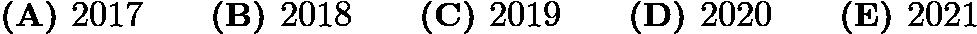$\textbf{(A) } 2017 \qquad\textbf{(B) } 2018 \qquad\textbf{(C) } 2019 \qquad\textbf{(D) } 2020 \qquad\textbf{(E) } 2021$