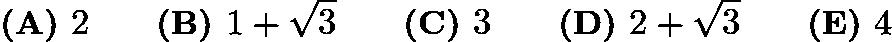 $\textbf{(A) }2\qquad \textbf{(B) }1+\sqrt3\qquad \textbf{(C) }3\qquad \textbf{(D) }2+\sqrt3\qquad \textbf{(E) }4\qquad$
