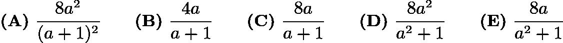$\textbf{(A)} ~\frac{8a^2}{(a+1)^2}\qquad\textbf{(B)} ~\frac{4a}{a+1}\qquad\textbf{(C)} ~\frac{8a}{a+1}\qquad\textbf{(D)} ~\frac{8a^2}{a^2+1}\qquad\textbf{(E)} ~\frac{8a}{a^2+1}$
