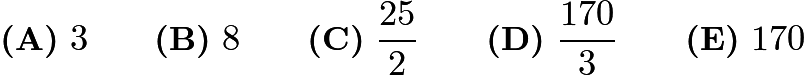 $\textbf{(A)}\ 3\qquad\textbf{(B)}\ 8\qquad\textbf{(C)}\ \frac{25}{2}\qquad\textbf{(D)}\ \frac{170}{3}\qquad\textbf{(E)}\ 170$