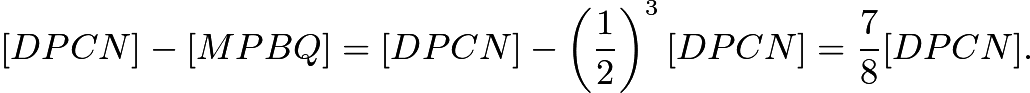 $[DPCN] - [MPBQ] = [DPCN] - \left(\frac{1}{2}\right)^3[DPCN] = \frac{7}{8}[DPCN].$