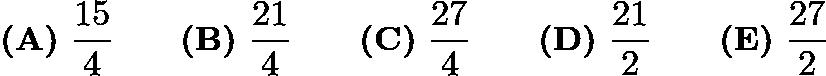 $\textbf{(A)}\ \frac{15}4\qquad\textbf{(B)}\ \frac{21}4\qquad\textbf{(C)}\ \frac{27}4\qquad\textbf{(D)}\ \frac{21}2\qquad\textbf{(E)}\ \frac{27}2$