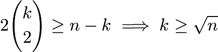 $2\binom{k}{2}\geq n-k\implies k\geq \sqrt{n}$