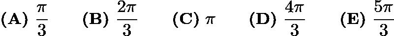 $\textbf{(A)}\ \frac{\pi}{3} \qquad\textbf{(B)}\ \frac{2\pi}{3} \qquad\textbf{(C)}\ \pi \qquad\textbf{(D)}\ \frac{4\pi}{3} \qquad\textbf{(E)}\ \frac{5\pi}{3}$