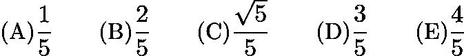 $\text {(A)} \frac15 \qquad \text {(B)} \frac25 \qquad \text {(C)} \frac {\sqrt5}{5}\qquad \text {(D)} \frac35 \qquad \text {(E)}\frac45$