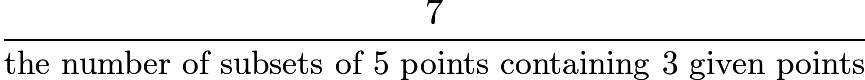 $\frac{7}{\text{the number of subsets of 5 points containing 3 given points}}$