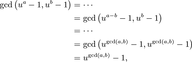 \begin{align*} \gcd\left(u^a-1,u^b-1\right)&=\cdots \\ &=\gcd\left(u^{a-b}-1,u^b-1\right) \\ &=\cdots \\ &=\gcd\left(u^{\gcd(a,b)}-1,u^{\gcd(a,b)}-1\right) \\ &=u^{\gcd(a,b)}-1, \end{align*}