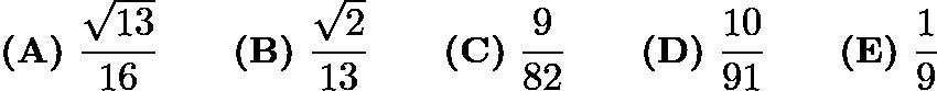 $\textbf{(A)}~\frac{\sqrt{13}}{16} \qquad \textbf{(B)}~\frac{\sqrt{2}}{13} \qquad \textbf{(C)}~\frac{9}{82} \qquad \textbf{(D)}~\frac{10}{91}\qquad \textbf{(E)}~\frac19$